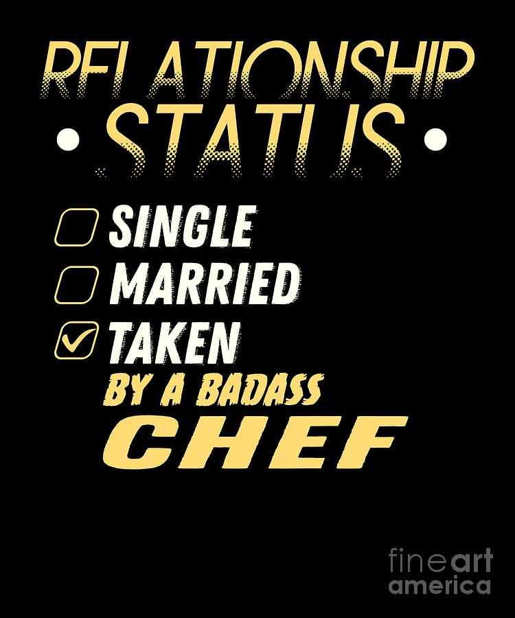 Birthday Photograph - Relationship Status Taken By A Badass Chef by TeeQueen2603