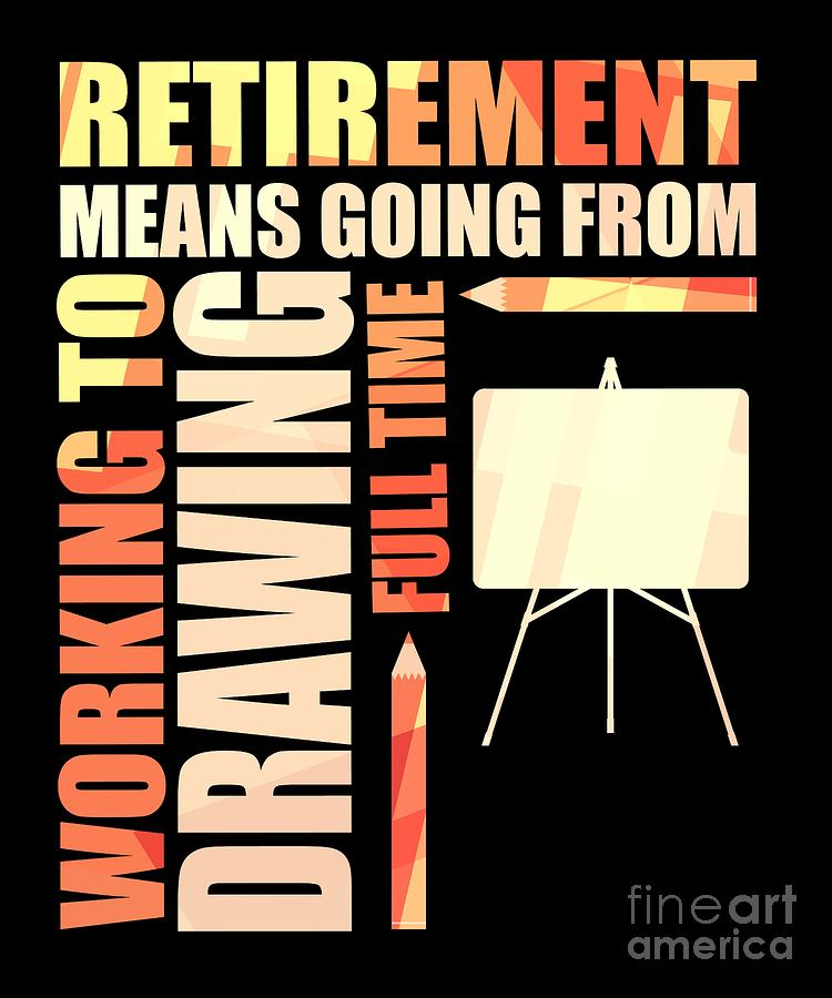 Retiree Digital Art - Retirement Means Working To Drawing by The Perfect Presents