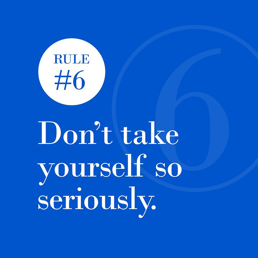 Rule #6 - Don't take yourself so seriously - White on Blue by Barry Costa