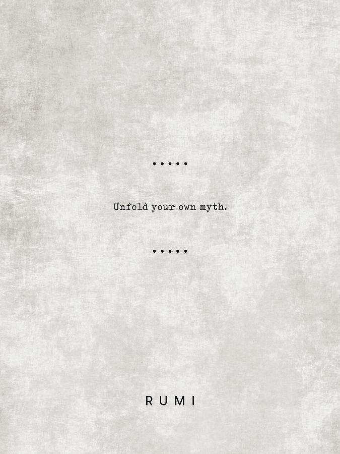 Rumi Quotes 07 - Unfold Your Own Myth - Literary Quote - Typewriter Quote -  Rumi Poster - Sufi Quote