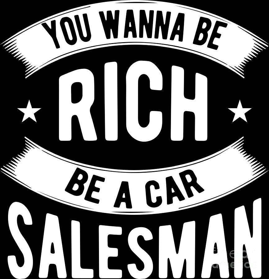 Salesman Shirt Wanna Be Rich Be Car Salesman Git Tee by Haselshirt