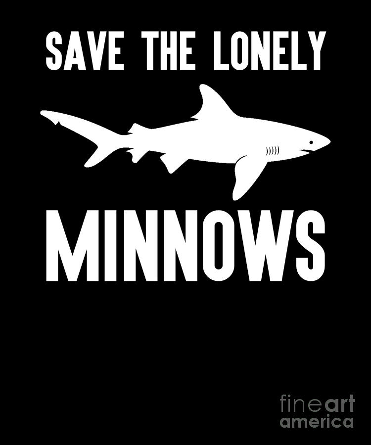 Save The Lonely Minnows Funny Puns Shark Joke by Henry B