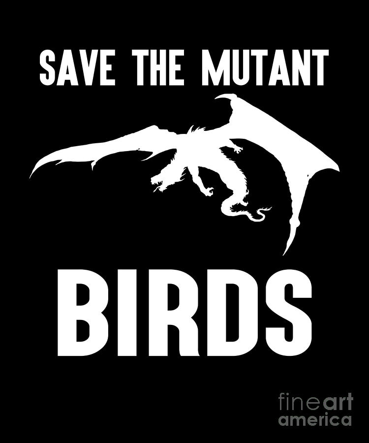Save The Mutant Birds Funny Puns Dragon Energy by Henry B