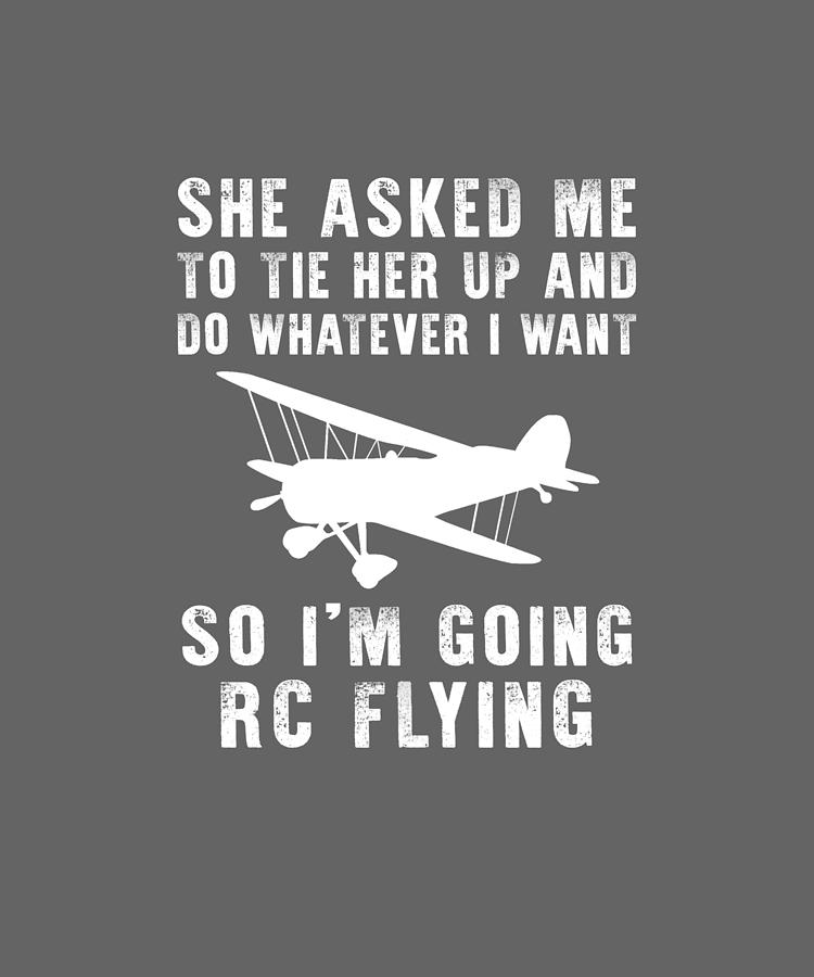 She Asked Me Do Whatever I Want So I'm Going Rc-plane by Black Shirt