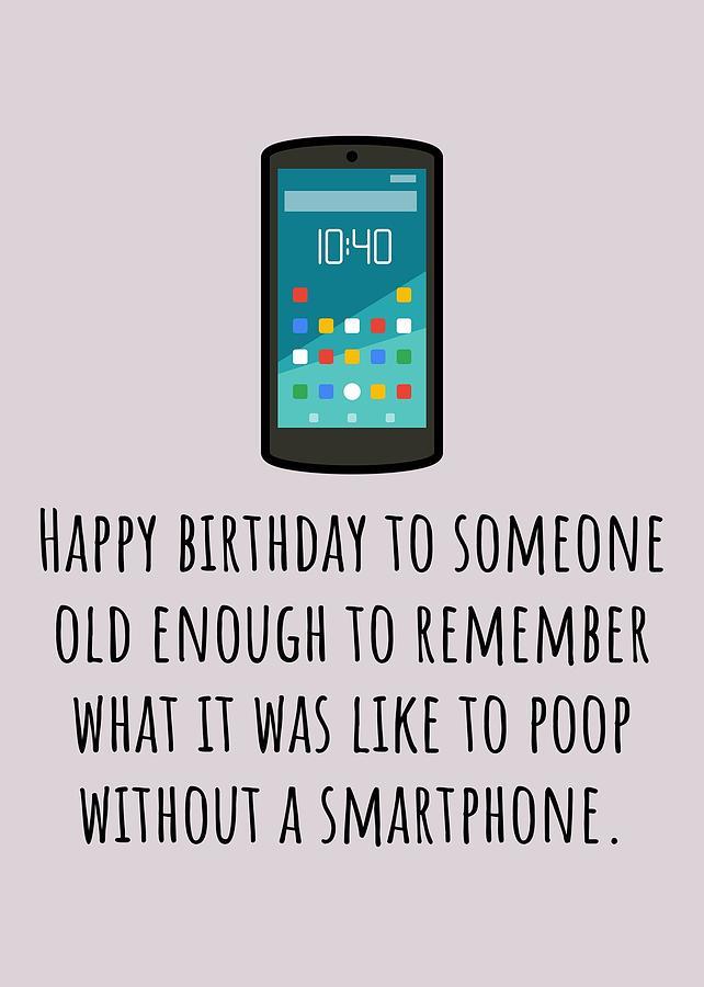Smartphone Birthday Card - Sarcasm Birthday Card - Poop Without Smartphone - Friend Birthday Card Digital Art by Joey Lott