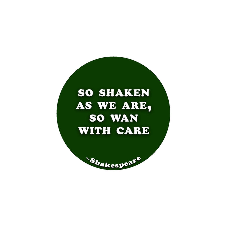 So Digital Art - So Shaken As We Are, So Wan With Care #shakespeare #shakespearequote by TintoDesigns