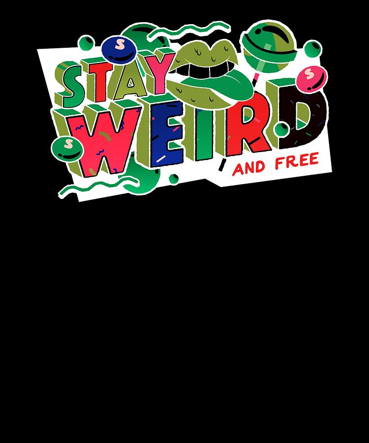 Stay Weird And Free 90s Kids Funny Humor Husband Wife by Cameron Fulton