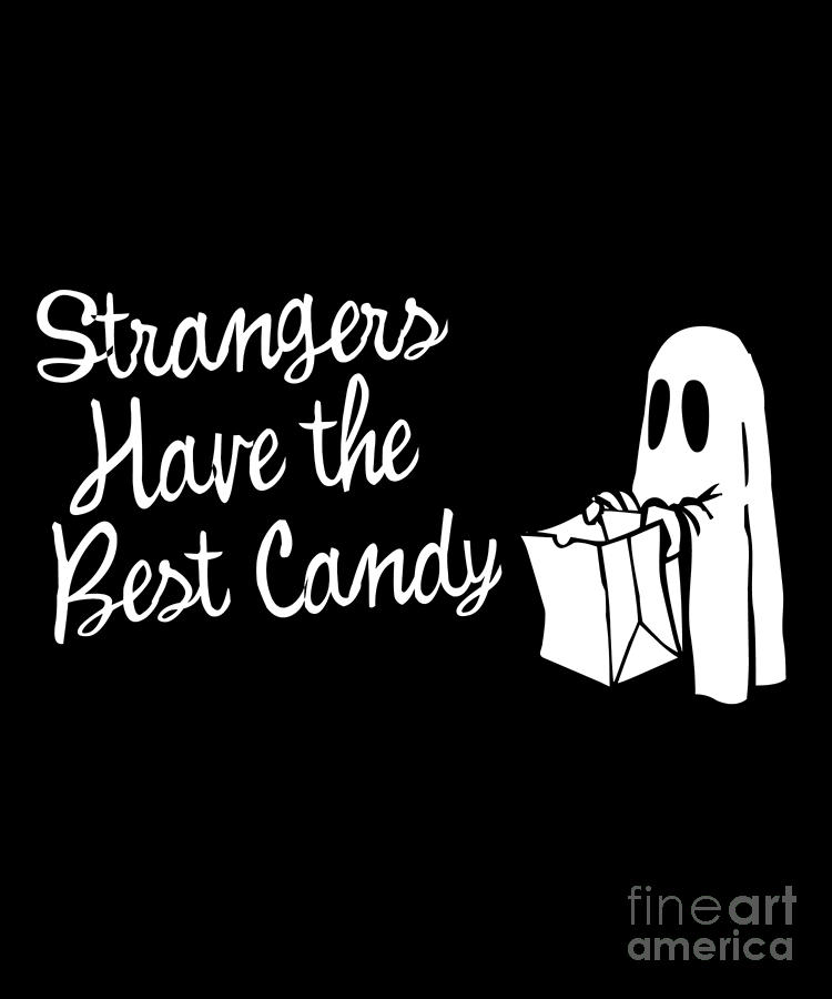 Strangers Have the Best Candy Halloween by Flippin Sweet Gear
