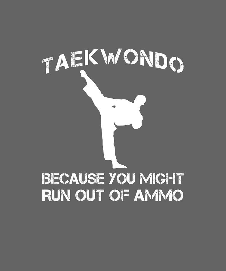 Taekwondo Digital Art - Taekwondo Because You Might Run Out Of Ammo by Do David