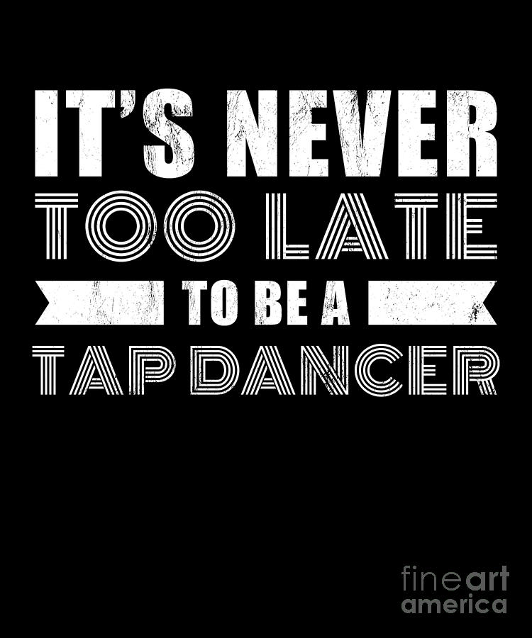 Tap Dance Dancer Tshirt Inspirational Quote Gift