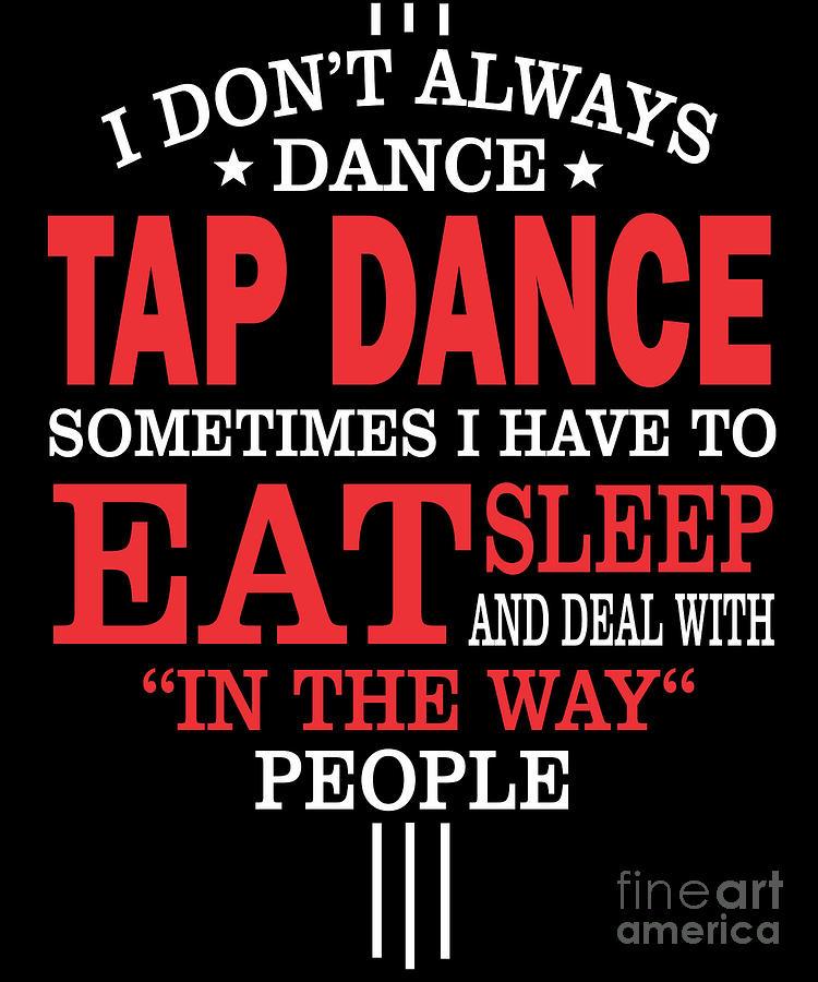 Tap Dancers Funny Statement Gift  Digital Art by Dusan Vrdelja