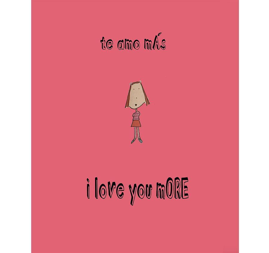 Love Drawing - te amo mas, I love you more by Ashley Rice