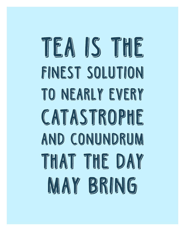Tea Is The Finest Solution Poster - Tea Quotes - Tea Poster - Cafe Decor - Blue - Tea Lover Quotes Mixed Media