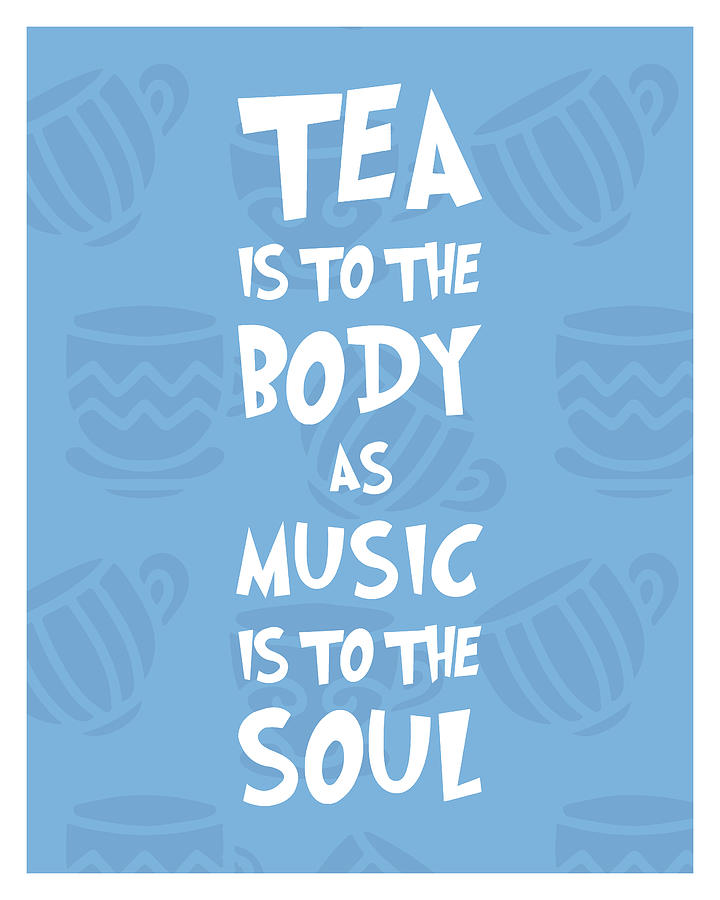 Tea Photograph - Tea is to the body as music is to the soul - Tea Quote Poster - Tea Lover - Blue - Cafe Decor by Studio Grafiikka