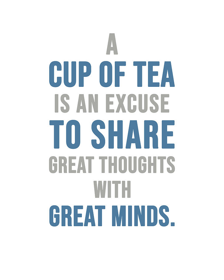 Tea Quotes - A Cup Of Tea - Tea Poster - Tea And Coffee Quotes - Cafe  Poster - Quote Poster