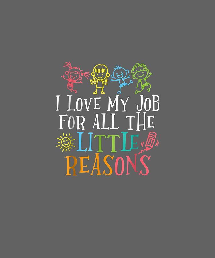 Teacher Digital Art - Teacher Shirt I Love My Job For All The Little Reasons by Unique Tees