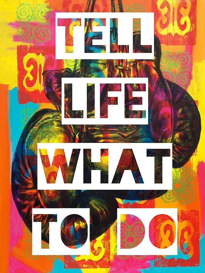 Tell Life What To Do Painting by Clayton Singleton