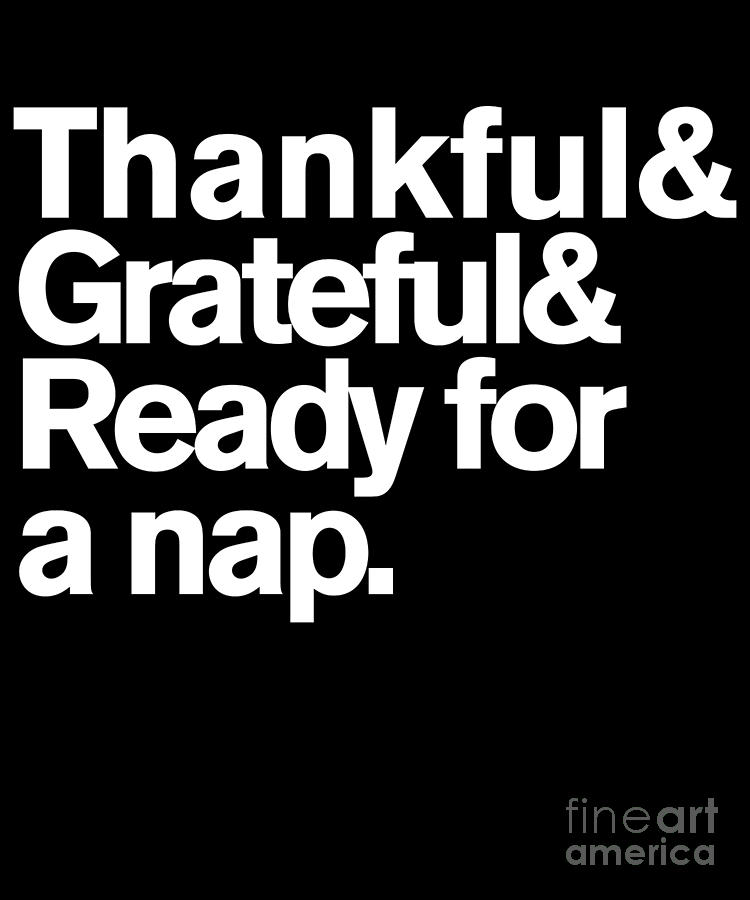 Thankful Grateful and Ready For a Nap Funny Thanksgiving by Flippin Sweet Gear