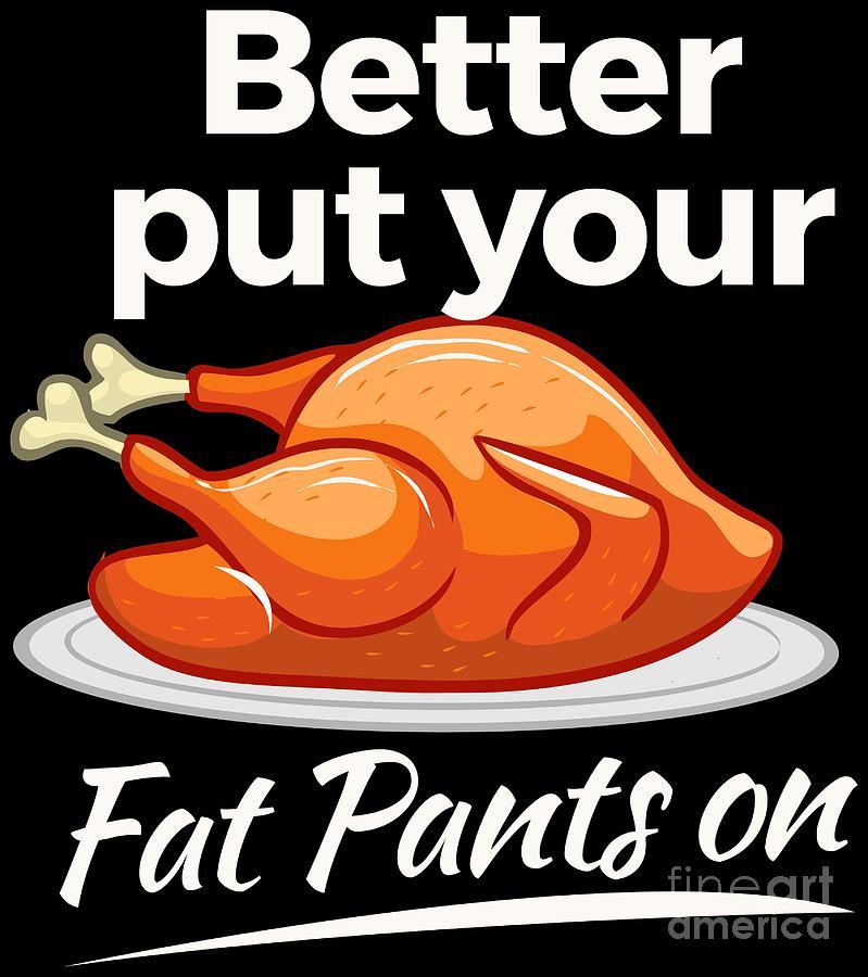 56f6afc67d Pumpkin Digital Art - Thanksgiving Shirt Funny Family Dinner Fat Pants Joke  by Festivalshirt