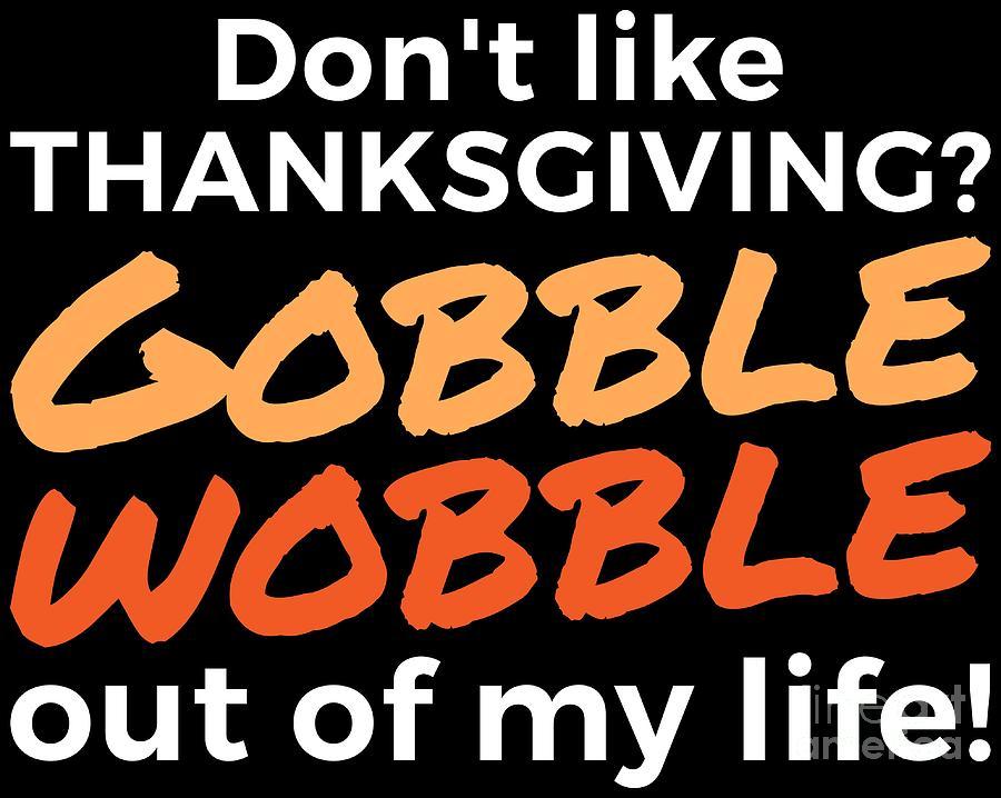 1d02b2e7a0 Pumpkin Digital Art - Thanksgiving Shirt Funny Gobble Wobble Turkey Family  Dinner Joke by Festivalshirt