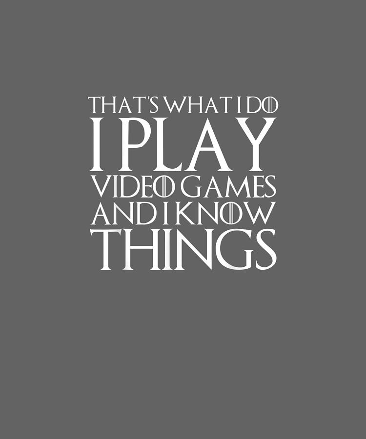 That's Digital Art - Thats What I Do I Play Video Games And I Know Things Shirt by Do David