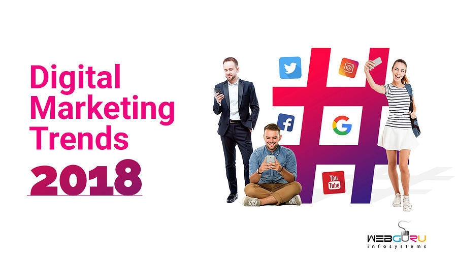 The Digital Marketing Trends Of 2018 To Boost Your Business by Webguru  Infosystems