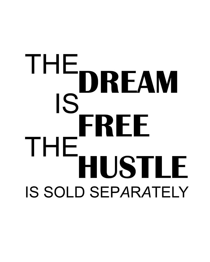 7004eaf29d24 The Dream Is Free The Hustle Is Sold Separately - Inspirational Quotes by  Siva Ganesh