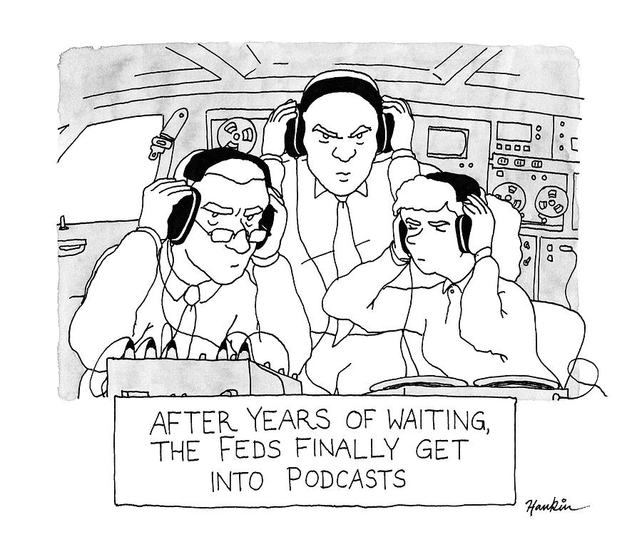 The Feds Get Into Podcasts Drawing by Charlie Hankin