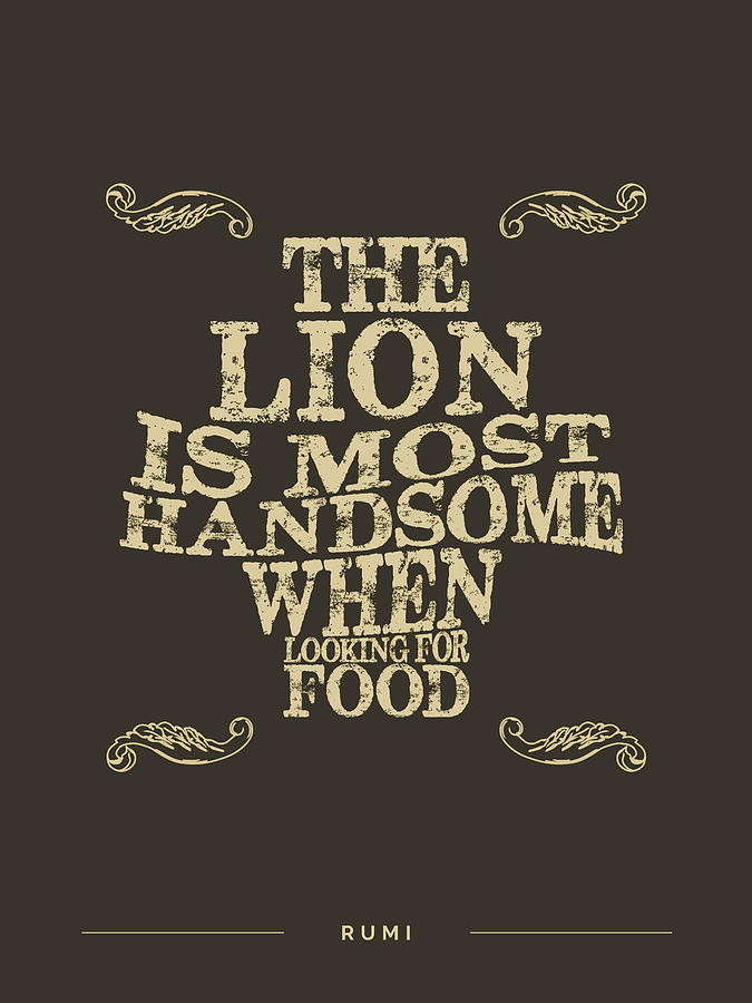 The Lion Is Most Handsome When Looking For Food 02 - Rumi Quotes - Rumi Poster - Typography Mixed Media