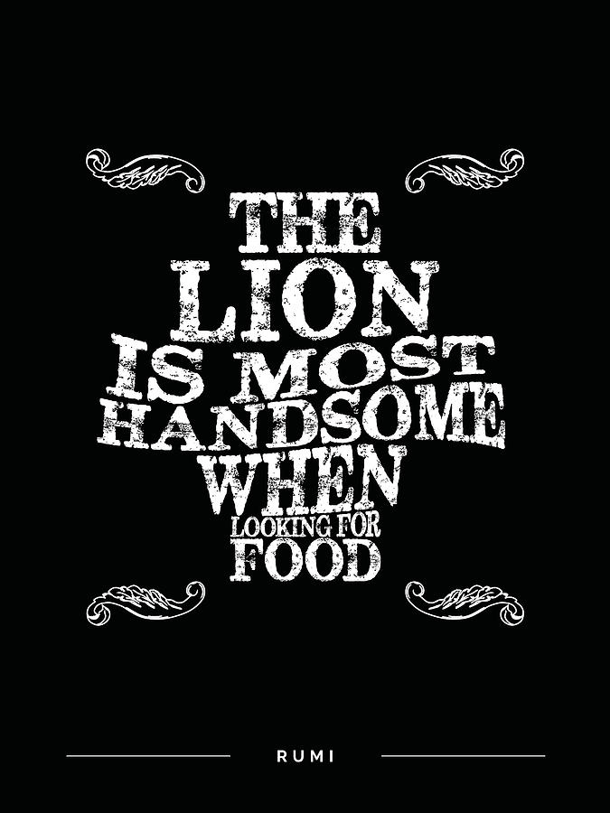 The Lion Is Most Handsome When Looking For Food - Rumi Quotes - Rumi Poster - Typography Mixed Media
