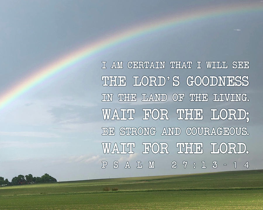 Wait For The Lord Photograph - The Lords Goodness by April Beaver
