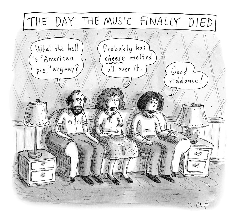 The Music Finally Died Drawing by Roz Chast