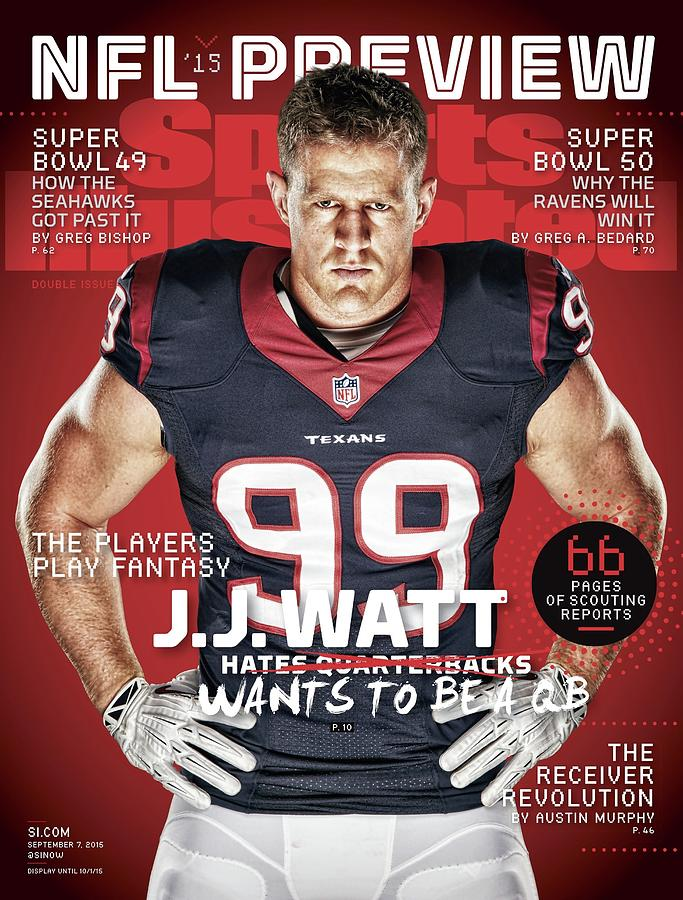 The Players Play Fantasy J.j. Watt Wants To Be A Qb, 2015 Sports Illustrated Cover Photograph by Sports Illustrated