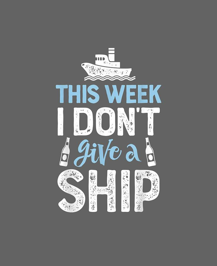 This Digital Art - This Week I Dont Give A Ship T Shirt Cruise Trip Vacation by Unique Tees