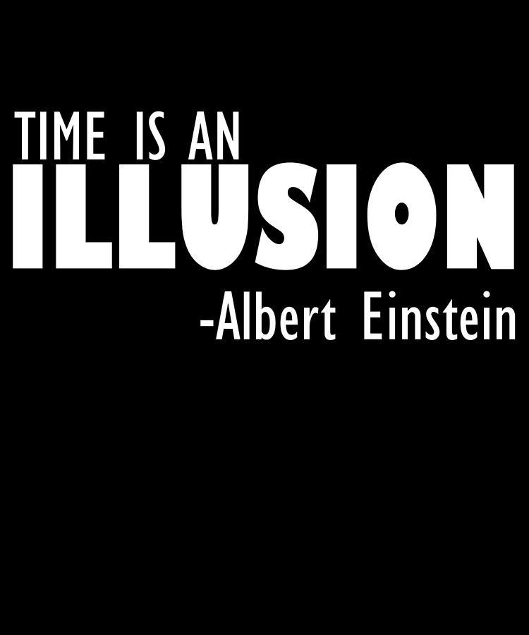 Albert Einstein Digital Art - Time Is An Illusion by Passion Loft