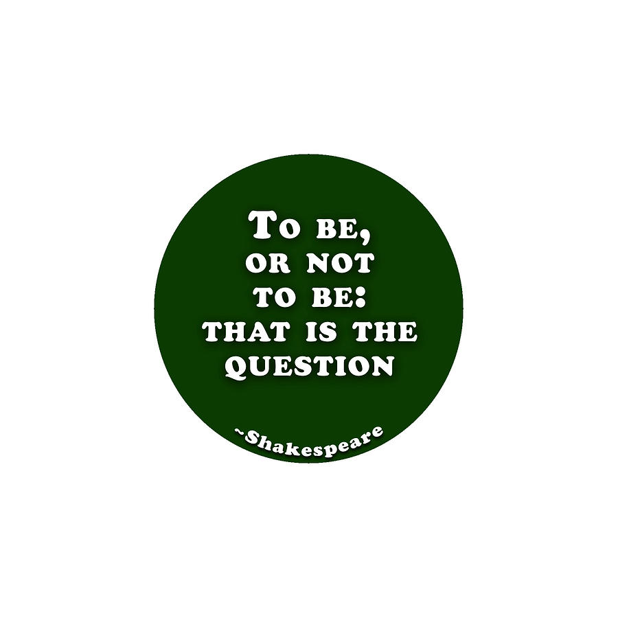 To Be Or Not To Be Shakespeare Shakespearequote