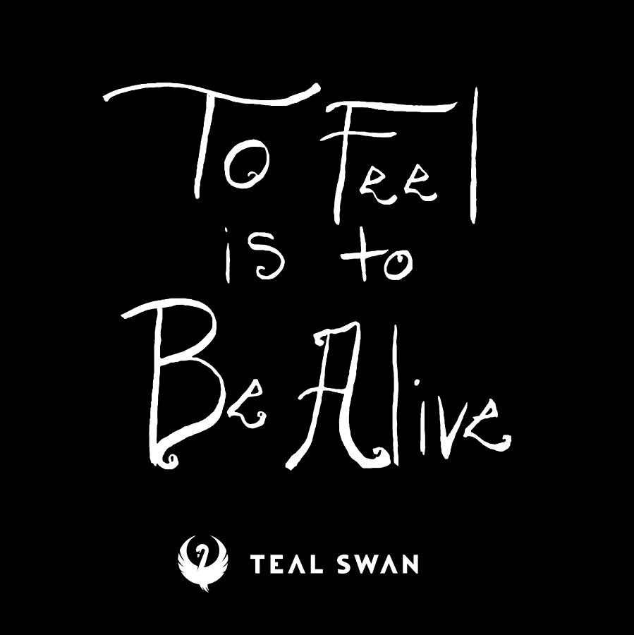To Feel Is To Be Alive Quote by Teal Eye Print Store