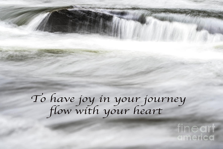 To have joy in your journey flow with your heart by Metaphor Photo