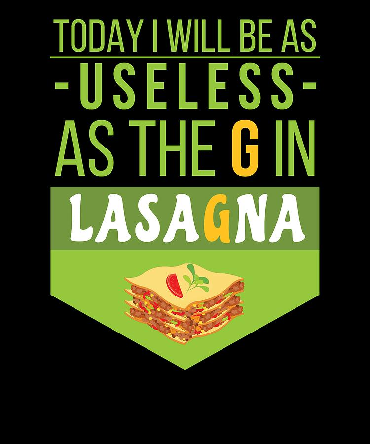 TOday I Will Be As Useless As The G In Lasagna by Kaylin Watchorn
