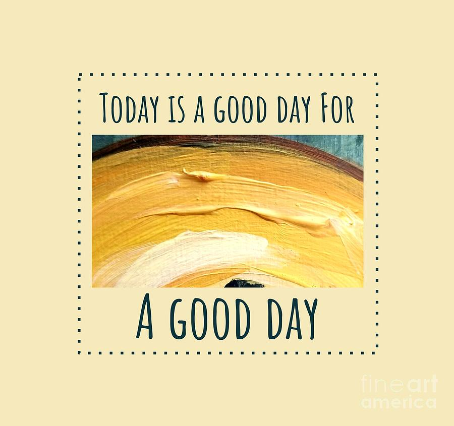 Today is a good day by Maria Langgle