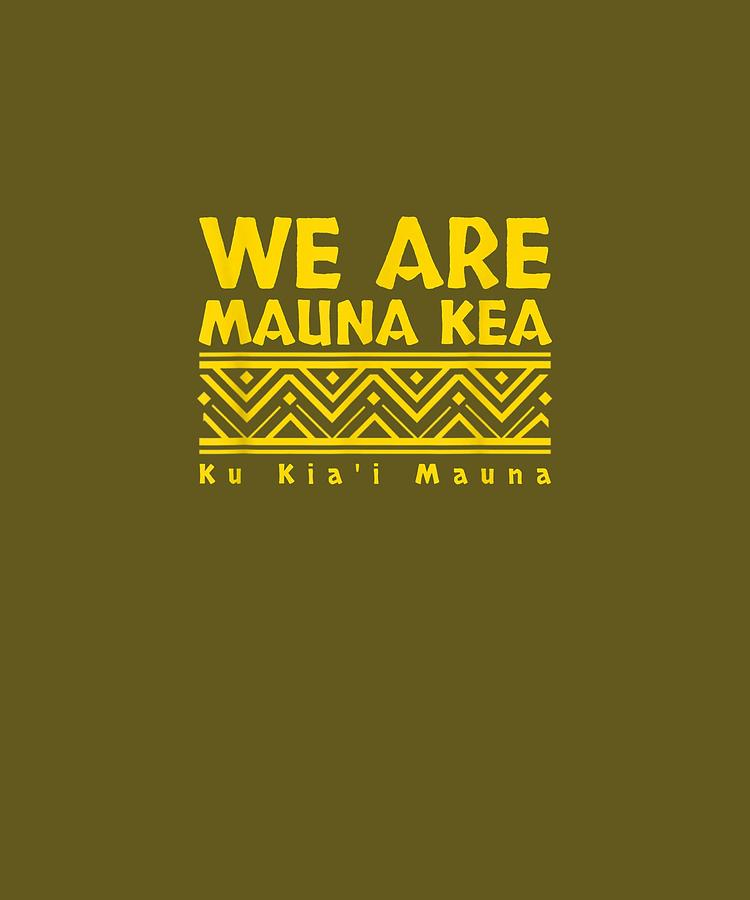 Tribal Digital Art - Tribal We Are Mauna Kea  Ku Kiai Mauna  Tshirt by Unique Tees