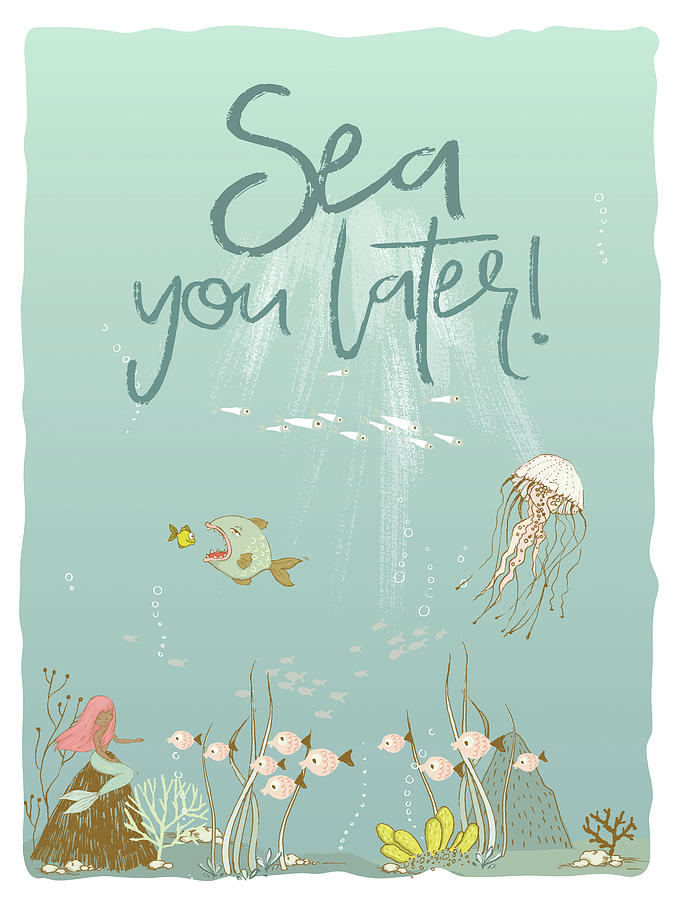 Quote Mixed Media - Under The Sea - Sea You Later by Amanda Lakey