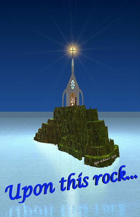 Spiritual Digital Art - Upon This Rock by Bob Shimer