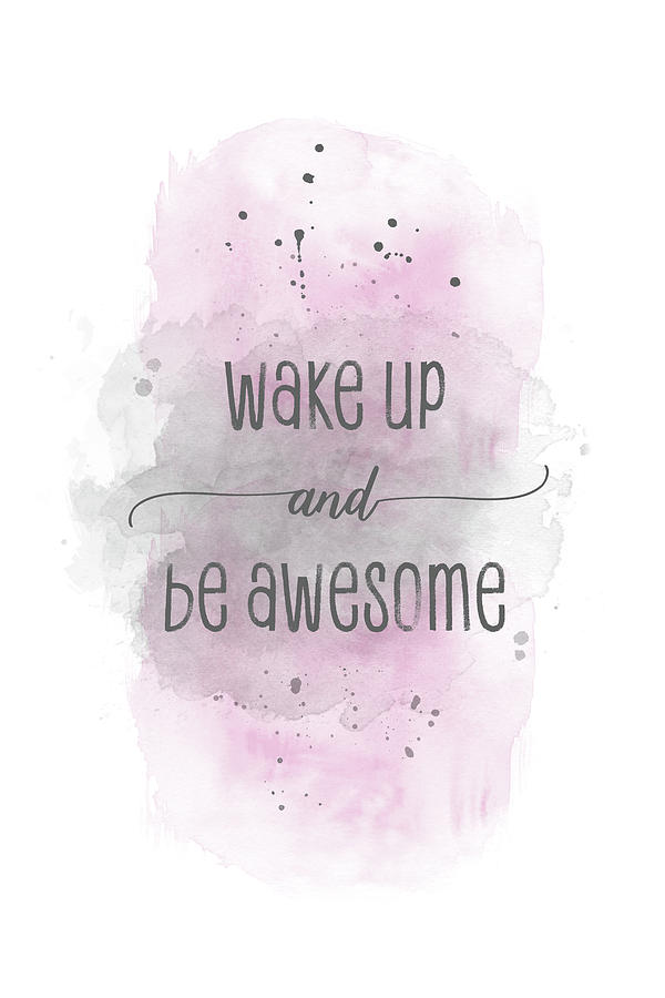 Psychology Digital Art - Wake Up And Be Awesome - Watercolor Pink by Melanie Viola