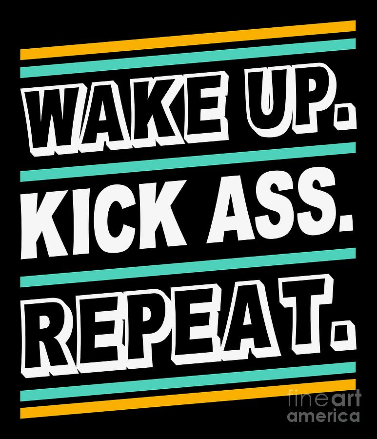 Wake Up Kick Ass Repeat Quote Saying Anti Social