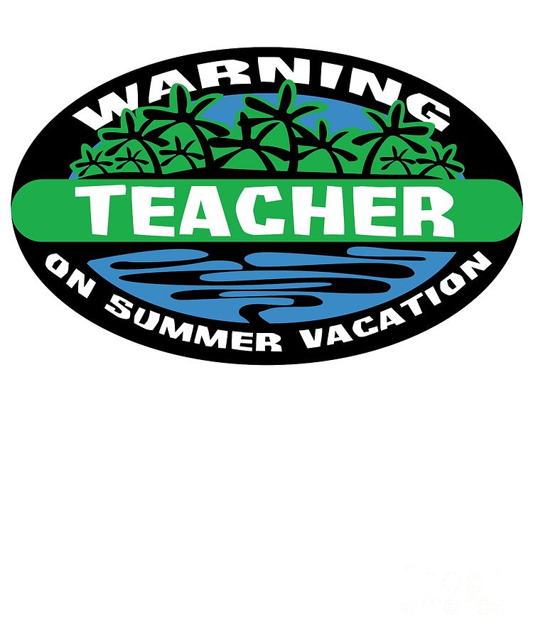 Warning Teacher On Summer Vacation Summer Break Tropical