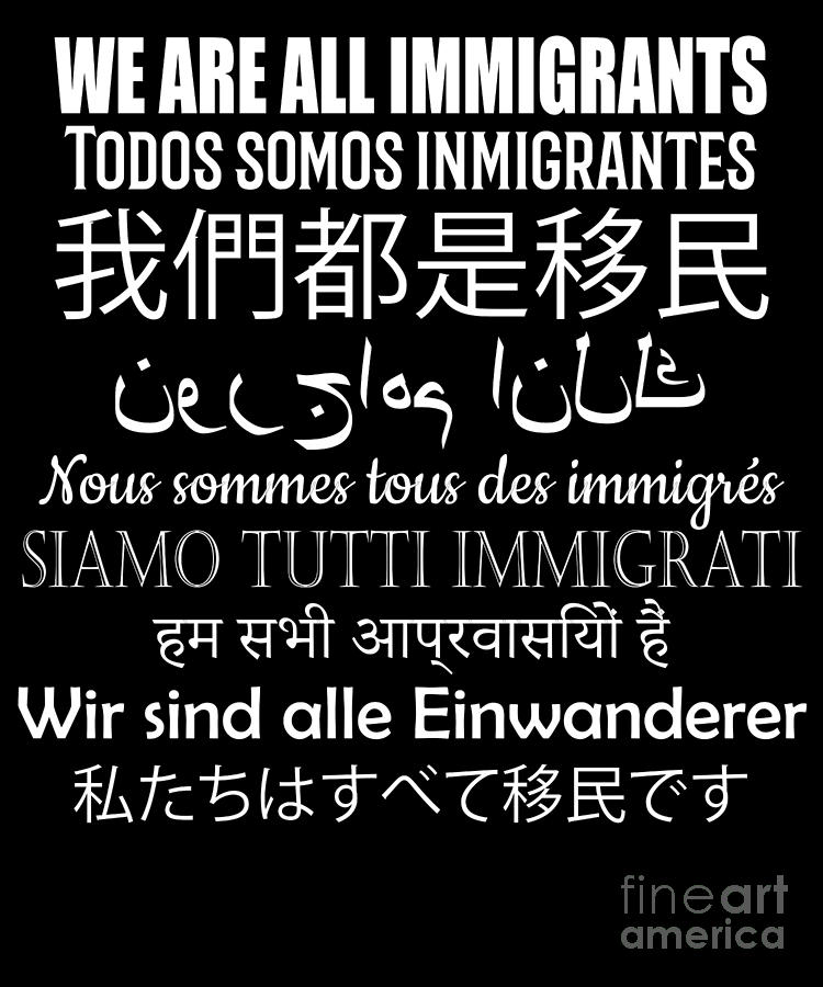 We Are All Immigrants In 9 Languages