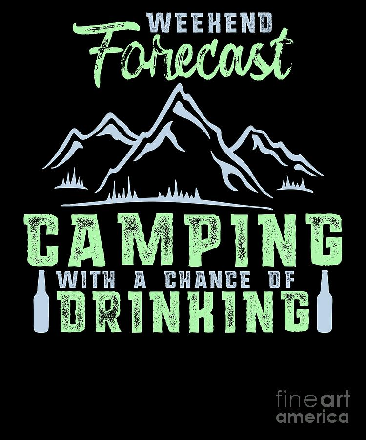 3a5870122 Camper Digital Art - Weekend Forecast Camping With A Chance Of Drinking by  The Perfect Presents
