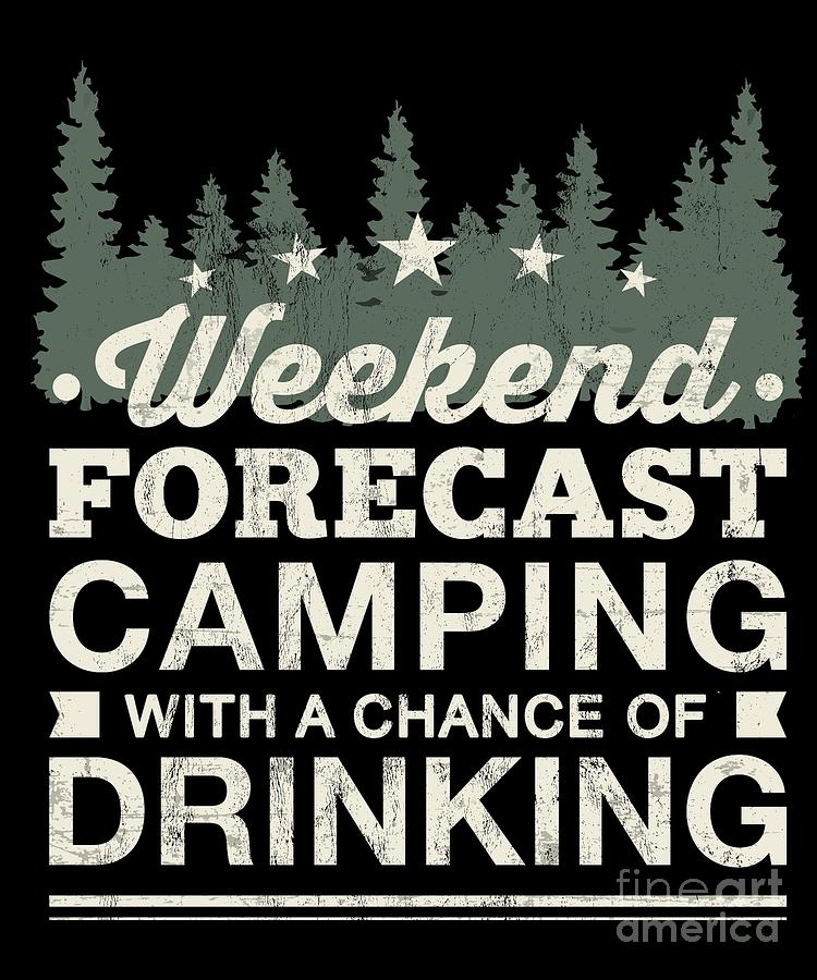 e5e6b55b8 Gift Drawing - Weekend Forecast Camping With A Chance Of Drinking Tshirt by  Noirty Designs