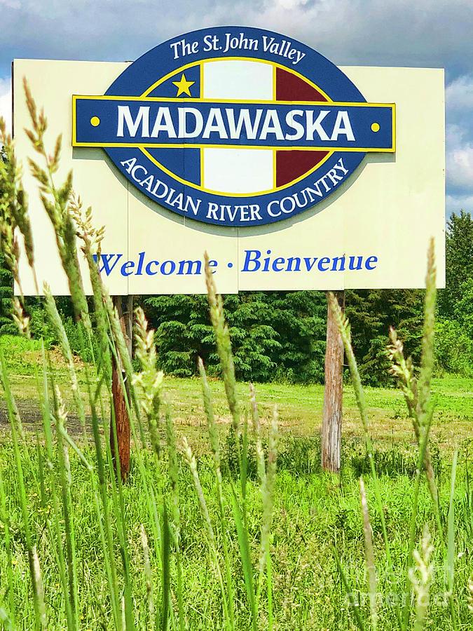 Welcome To Madawaska Maine by Diana Raquel Sainz by Diana Raquel Sainz